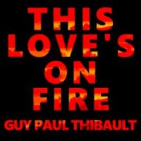 Guy Paul Thibault - This Love's On Fire